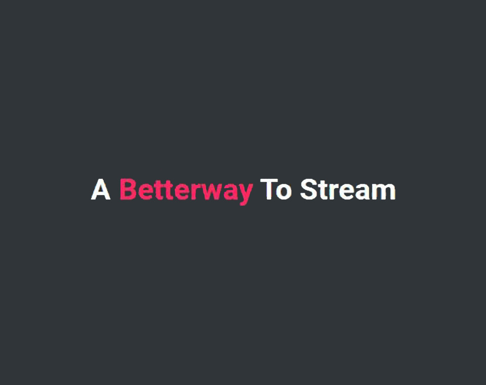 A Betterway to Stream